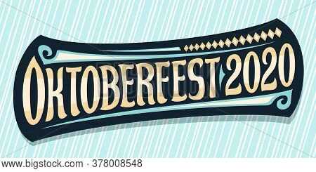Vector Greeting Card For Oktoberfest 2020, Creative Calligraphic Font For Beer Festival With Decorat