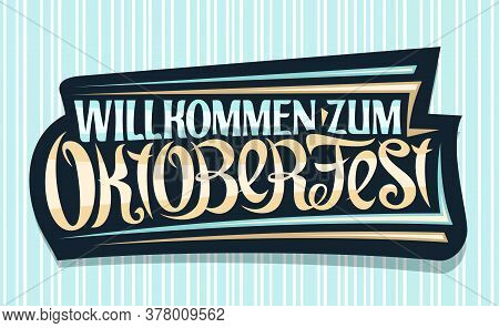 Vector Greeting Card For Oktoberfest, Creative Calligraphic Font For Beer Festival With Decorative S