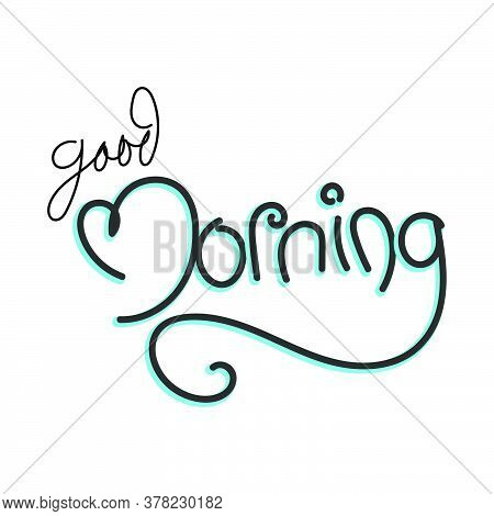 Good Morning Lettering Text. Good Morning Calligraphic Inscription