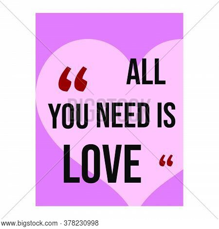 New Custom Creative Inspiring Love Quotes. All You Need Is Love. Positive Quote On Lovely Heart Back