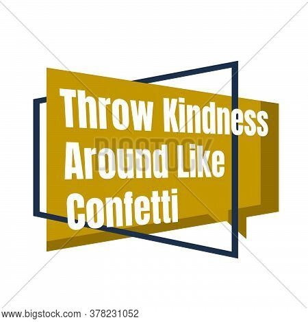 New Custom Creative Inspiring Positive Quotes. Throw Kindness Around Like Confetti. Motivation Quote