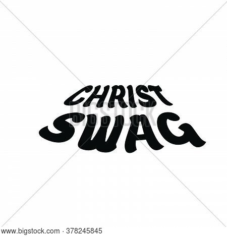 Christ Swag, Christian Faith, Typography For Print Or Use As Poster, Card, Flyer Or T Shirt