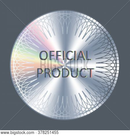 Official Product Round Hologram Realistic Sticker. Vector Element For Product Quality Guarantee. Off
