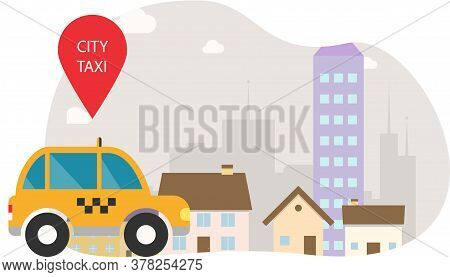 Taxi Car In City. Cab Car Service In Front Of Cityscape. Urban Yellow Taxi Vehicle. Cartoon Illustra