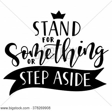 Stand For Something Or Step Aside Black Calligraphy With Ribbon. Vector Illustration Isolated On Whi