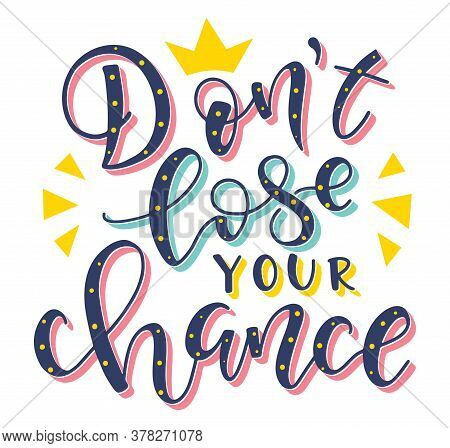 Dont Lose Your Chance Colored Motivational Text With Crown, Multicolored Vector Illustration.