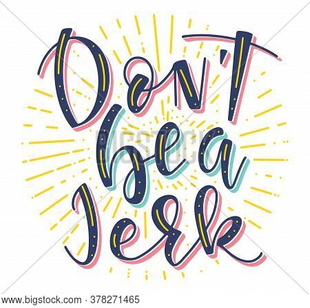 Dont Be A Jerk, Colored Vector Illustration. Multicolored Text With Sparks.