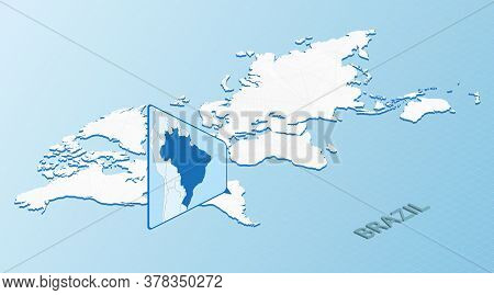 World Map In Isometric Style With Detailed Map Of Brazil. Light Blue Brazil Map With Abstract World