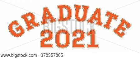 Graduated In 2021. Lettering For A Senior Class, Reunion, Or Special Event. Vector For Printing On C