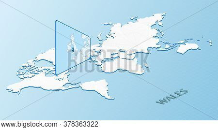 World Map In Isometric Style With Detailed Map Of Wales. Light Blue Wales Map With Abstract World Ma