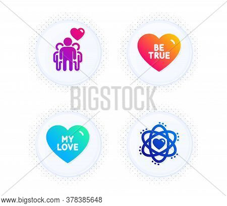 Be True, Friendship And My Love Icons Simple Set. Button With Halftone Dots. Atom Sign. Love Sweethe
