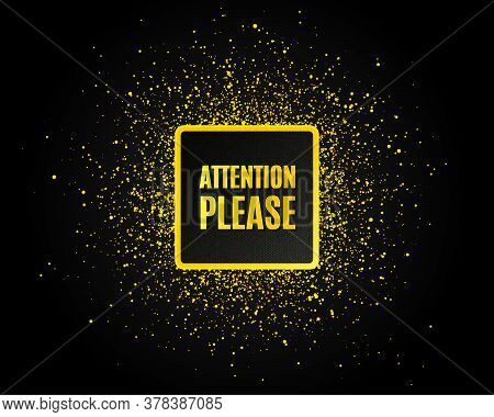 Attention Please. Golden Glitter Pattern. Special Offer Sign. Important Information Symbol. Black Ba