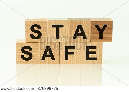 The Wooden Blocks Say Stay Safe. Concept Image A Wooden Block And Word - Stay Safe.