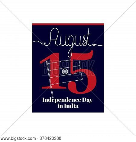 Calendar Sheet, Vector Illustration On The Theme Of Independence Day In India On August 15. Decorate
