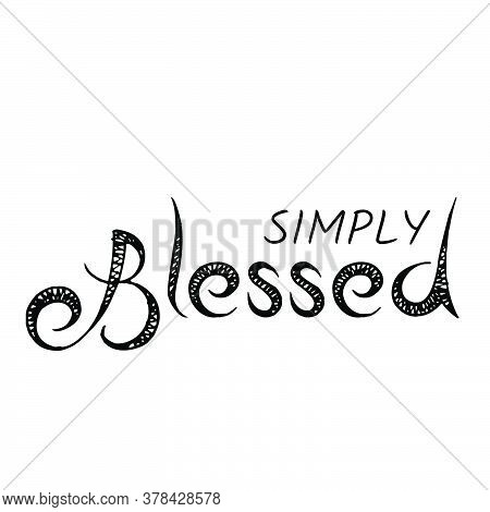 Simply Blessed, Biblical Phrase, Typography For Print Or Use As Poster, Card, Flyer Or T Shirt