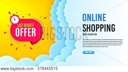 Last Minute Badge. Clouds Banner Template. Hot Offer Chat Bubble Icon. Special Deal Label. Online Sh