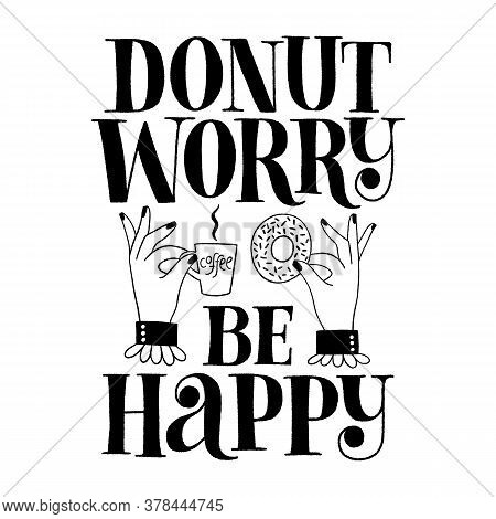 Donut Worry Be Happy Hand Lettering. Donut Hand-drawn Lettering Quote. Typography For A Shirt, Socia