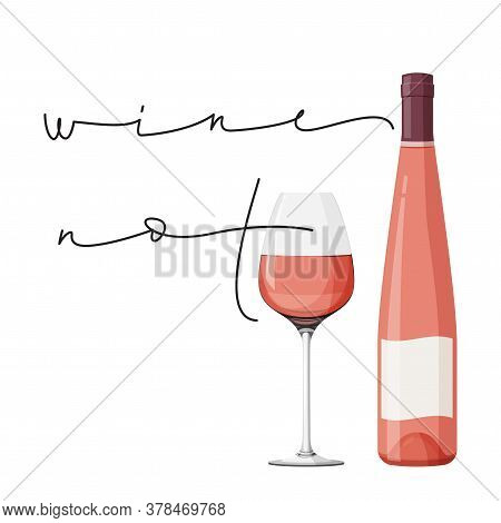 Wine Not Humor Poster With Rose Wine. Pink Bottle, Glass Of Wine And Handwritten Lettering Phrase.