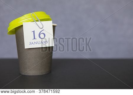 Coffee Paper Cup With Calendar Dates For January 16, Winter Season. Time For Relaxing Breaks And Vac