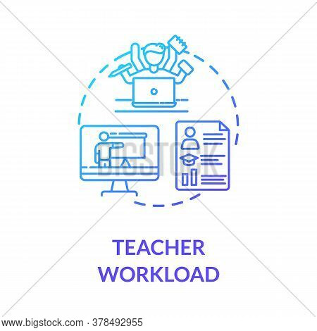 Teacher Workload Concept Icon. Remote Education Process. Teaching And Elearning. Web Conferencing. M