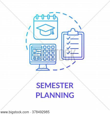 Semester Planning Concept Icon. Remote Education. Academic Program. Distance Learning Process. Stude