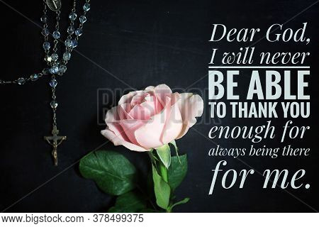Christian Prayer Inspirational Quote - Dear God, I Will Never Be Able To Thank You Enough For Always