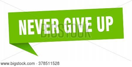 Never Give Up Speech Bubble. Never Give Up Ribbon Sign. Never Give Up Banner