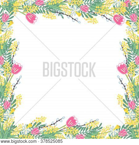 Beautiful Square Frame With Spring Flowers. There Are Daffodils, Tulips, Mimosas, Willow Twigs. Grea
