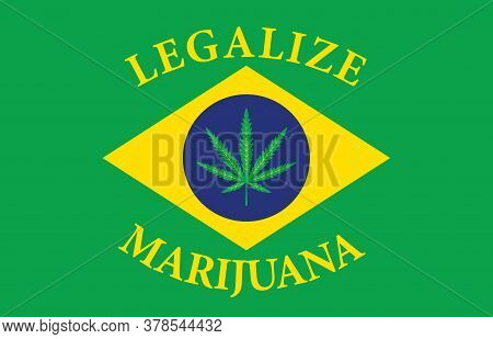 Banner In The Form Of The Brazilian Flag With A Hemp Leaf. The Concept Of Legalizing Marijuana, Cann