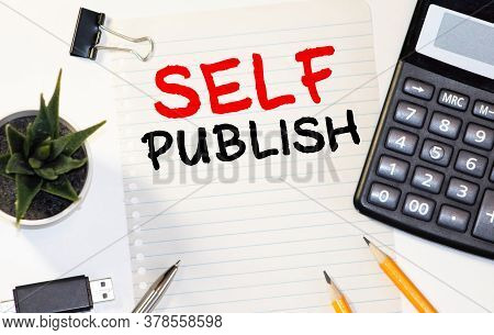 Handwriting Text Self Publish. Concept Meaning Published Work Independently And At Own Expense Indie