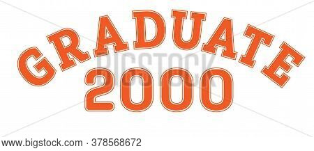 Graduated In 2000. Lettering For A Senior Class, Reunion, Or Special Event. Vector For Printing On C