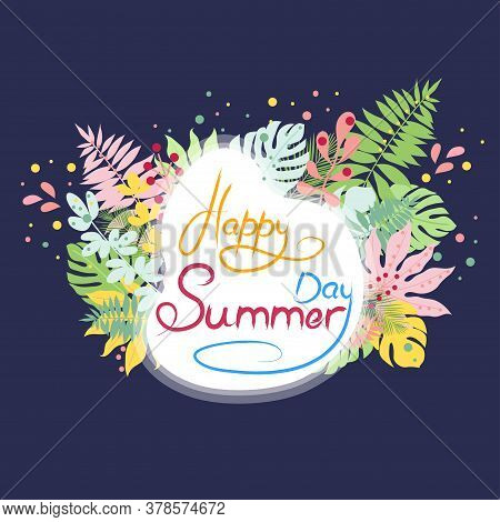 Happy Summer Day Phrase Written With Stylish Script And Decorated By Meadow Plants And Herbs. Celebr