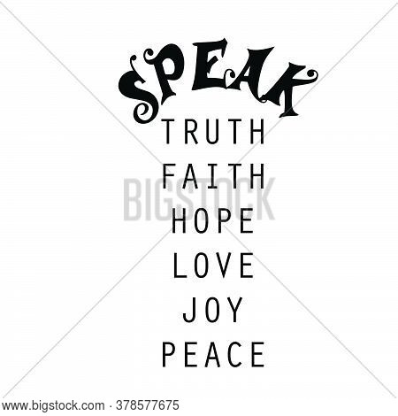 Speak Truth, Faith, Hope, Love, Joy, Peace, Christian Quote, Typography For Print Or Use As Poster,