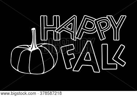 Happy Fall. Autumn Lettering With Pumpkin. Hand Drawn Lettering And Decor Element. Design For Card,