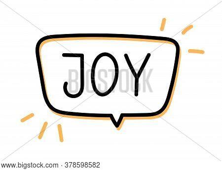 Joy Inscription. Handwritten Lettering Banner. Black Vector Text In Speech Bubble. Simple Outline Ma