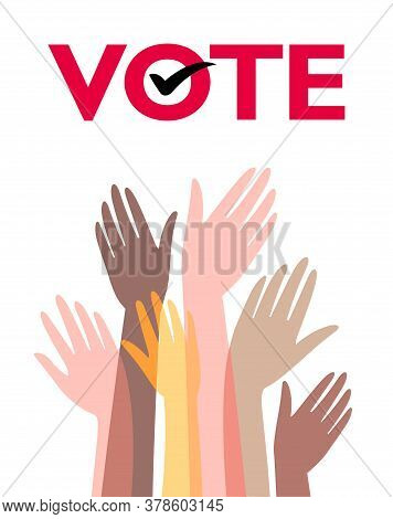 Voting, Elections. The Hands Of People Of Different Races Are Raised To Vote. The Position Is Freedo