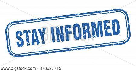 Stay Informed Stamp. Stay Informed Square Grunge Blue Sign