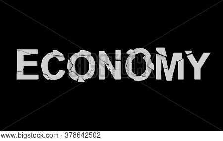 Broken Economy, Financial Crisis, Collapse In Economy. Concept Of The Destruction Of The Country's E