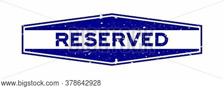 Grunge Blue Reserved Word Hexagon Rubber Seal Stamp On White Background