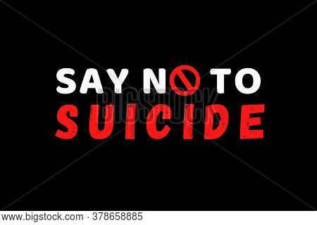 Say No To Suicide Illustration Showing A Circular Stop Sign. A Prevention Campaign To Help Suicidal