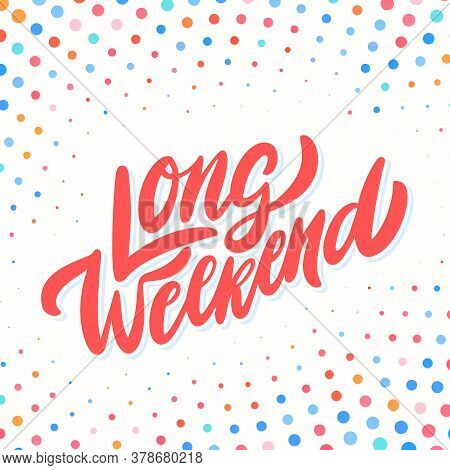 Long Weekend. Vector Hand Drawn Lettering. Vector Illustration.