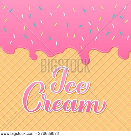 Ice Cream Calligraphy Hand Lettering. Waffle Texture And Melted Icecream Background. Vector Template