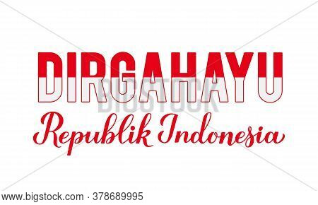 Dirgahayu Republik Indonesia Long Live Indonesia Lettering. Indonesian Independence Day Typography P