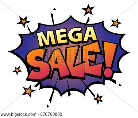 Comic Lettering Mega Sale. Comic Speech Bubble With Emotional Text Mega Sale. Bright Dynamic Cartoon