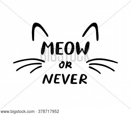 Meow Or Never Phrase And Cat Ears And Whiskers. Cute Cat Poster With Lettering. Vector Illustration