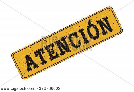 Attention. Old Worn Metal Sign Isolated On A White Background. The Grunge Style. Spanish Language.