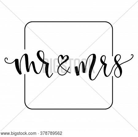 Mr And Mrs Wedding Black Calligraphy Isolated On White Background, Vector Stock Illustration.