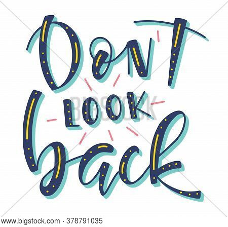 Dont Look Back, Colored Lettering, Vector Stock Illustration.