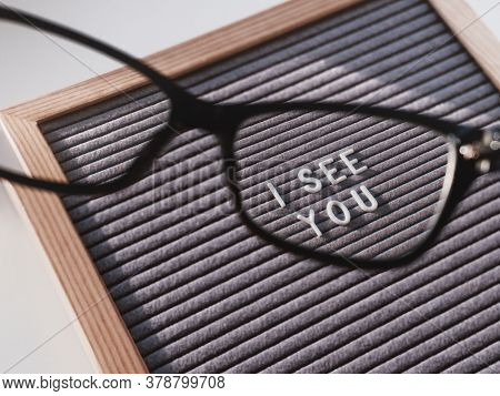 Letterboard With Words I See You Through Eyeglasses. Closer Look On Ignore, Abuse, Gaslighting, Othe