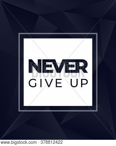 Never Give Up Motivational Dark Modern Poster, Eps 10 File, Easy To Edit